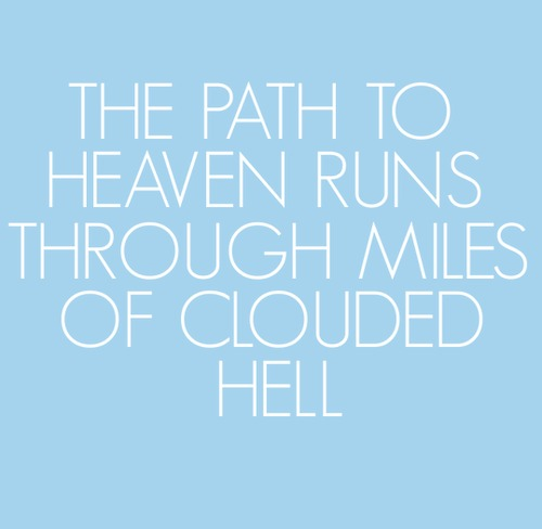 the path to heaven lies through miles of clouded hell